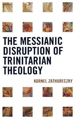 The Messianic Disruption of Trinitarian Theology by Kornel Zathureczky