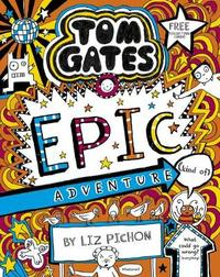 Tom Gates 13: Tom Gates: Epic Adventure (kind of) by Liz Pichon