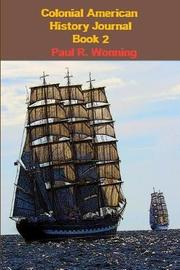 Colonial American History Journal - Book 2 by Paul R Wonning