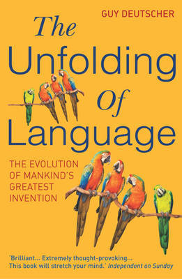 The Unfolding Of Language by Guy Deutscher