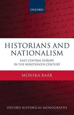 Historians and Nationalism by Monika Baar