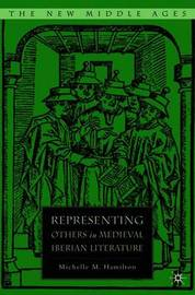 Representing Others in Medieval Iberian Literature by M Hamilton
