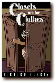 Closets are for Clothes by Richard Harris