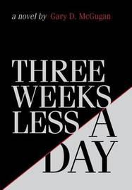 Three Weeks Less a Day by Gary D. McGugan