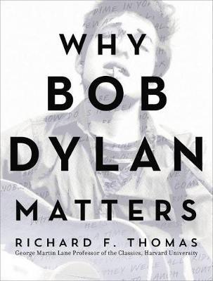 Why Bob Dylan Matters by Richard F. Thomas