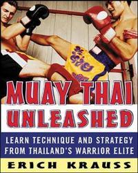 Muay Thai Unleashed by Erich Krauss