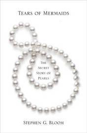 Tears of Mermaids: The Secret Story of Pearls by Stephen G. Bloom image