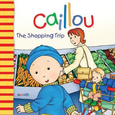 Caillou: The Shopping Trip by Nicole Nadeau image