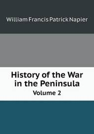 History of the War in the Peninsula Volume 2 by William Francis Patrick Napier