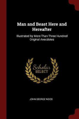 Man and Beast Here and Hereafter by John George Wood