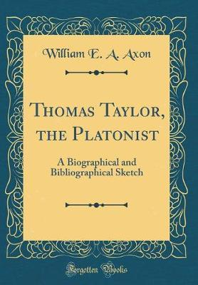 Thomas Taylor, the Platonist by William E. a. Axon