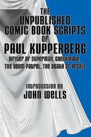 The Unpublished Comic Book Scripts of Paul Kupperberg by Paul Kupperberg