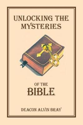 Unlocking the Mysteries of the Bible by William Alvin Bray image