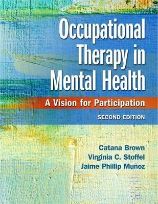 Occupational Therapy in Mental Health by Catana Brown