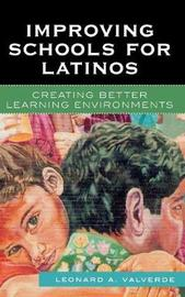 Improving Schools for Latinos by Leonard A. Valverde