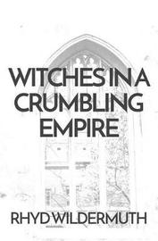 Witches In A Crumbling Empire by Rhyd Wildermuth image