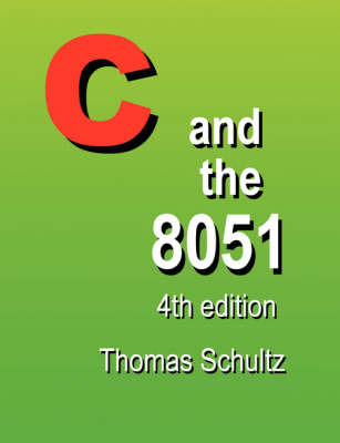 C and the 8051 (4th Edition) by Thomas W Schultz image