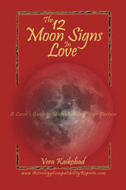 The 12 Moon Signs in Love by Vera Kaikobad