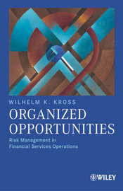 Organized Opportunities: Risk Management in Financial Services Operations by Wilhelm Kross image
