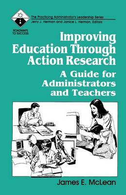 Improving Education Through Action Research by James E. McLean