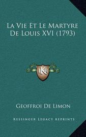 La Vie Et Le Martyre de Louis XVI (1793) by Geoffroi De Limon