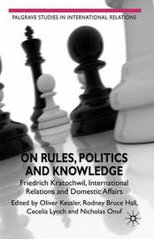 On Rules, Politics and Knowledge by Rodney Bruce Hall