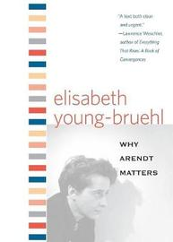 Why Arendt Matters by Elisabeth Young-Bruehl