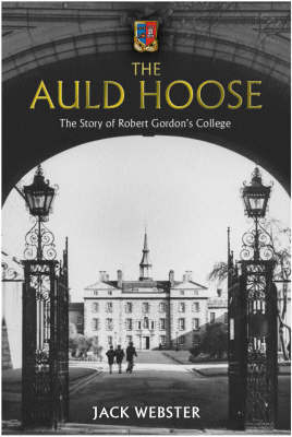 The Auld Hoose: The Story of Robert Gordon's College by Jack Webster image