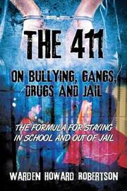 The 411 on Bullying, Gangs, Drugs and Jail: The Formula for Staying in School and Out of Jail by Warden Howard Robertson