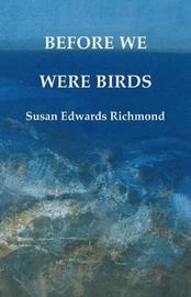 Before We Were Birds by Susan Edwards Richmond image