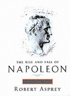 The Rise And Fall Of Napoleon Vol 1 by Robert B Asprey