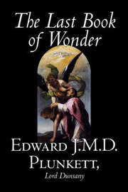 The Last Book of Wonder by Edward J. M. D. Plunkett, Fiction, Classics, Fantasy, Horror by Edward, J.M.D. Plunkett