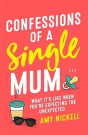 Confessions of a Single Mum by Amy Nickell