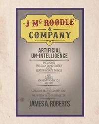 J McRoodle and Co. Artificial Unintelligence by James A Roberts image