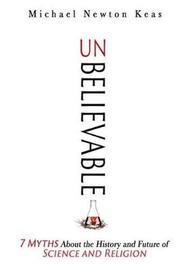 Unbelievable by Michael Newton Keas