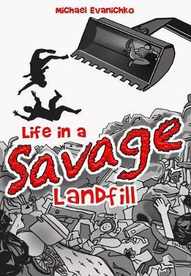 Life in a Savage Landfill by Michael Evanichko