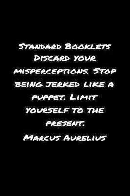 Standard Booklets Discard Your Misperceptions Stop Being Jerked Like A Puppet Limit Yourself to The Present Marcus Aurelius by Standard Booklets image