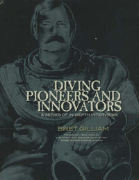 Diving Pioneers and Innovators: A Series of In-Depth Interviews by Bret Gilliam image