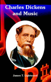 Charles Dickens and Music by James T Lightwood image