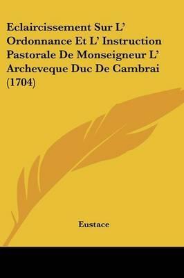 Eclaircissement Sur L' Ordonnance Et L' Instruction Pastorale De Monseigneur L' Archeveque Duc De Cambrai (1704) by Eustace image