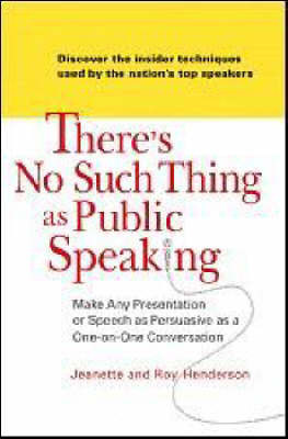 There's No Such Thing as Public Speaking by Jeanette Henderson