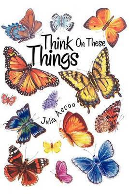 Think on These Things by Julia Accoo