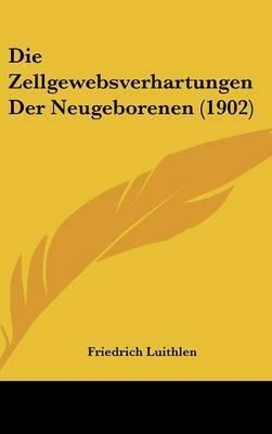 Die Zellgewebsverhartungen Der Neugeborenen (1902) by Friedrich Luithlen