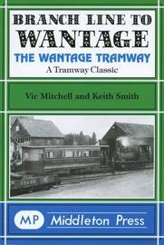 Branch Line to Wantage: The Wantage Tramway by Vic Mitchell image