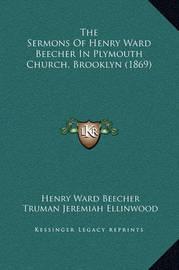 The Sermons of Henry Ward Beecher in Plymouth Church, Brooklyn (1869) by Henry Ward Beecher