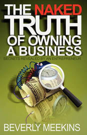 The Naked Truth of Owning a Business by Beverly Ann Meekins