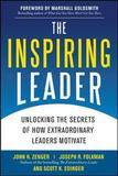 The Inspiring Leader: Unlocking the Secrets of How Extraordinary Leaders Motivate by John H Zenger