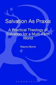 Salvation as Praxis by Wayne Morris