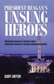President Reagan's Unsung Heroes by Gary Anton image