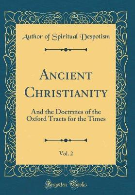 Ancient Christianity, Vol. 2 by Author of Spiritual Despotism image